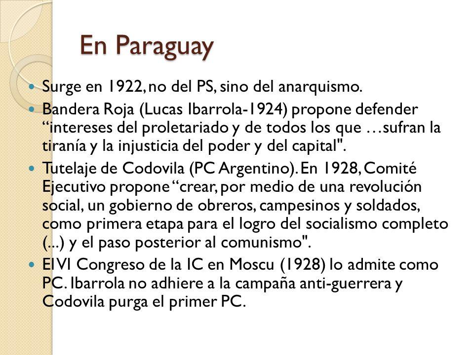En Paraguay Surge en 1922, no del PS, sino del anarquismo. Bandera Roja (Lucas Ibarrola-1924) propone defender intereses del proletariado y de todos l