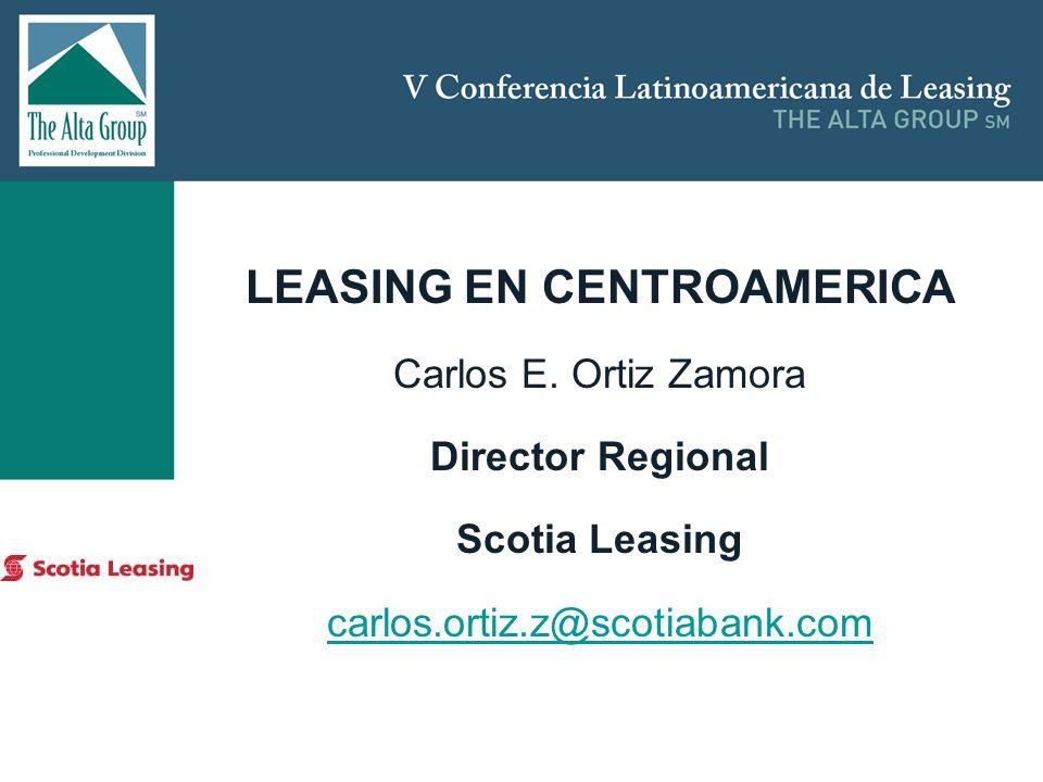 Insertar logo LEASING EN CENTROAMERICA Carlos E. Ortiz Zamora Director Regional Scotia Leasing carlos.ortiz.z@scotiabank.com