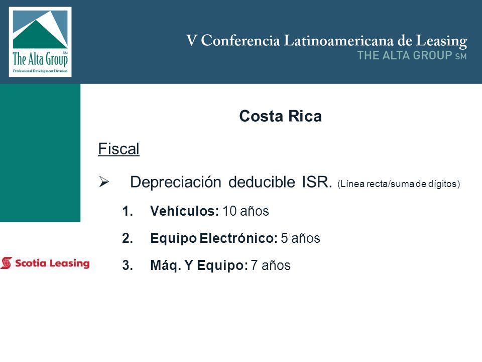 Insertar logo Costa Rica Fiscal Depreciación deducible ISR. (Línea recta/suma de dígitos) 1.Vehículos: 10 años 2.Equipo Electrónico: 5 años 3.Máq. Y E