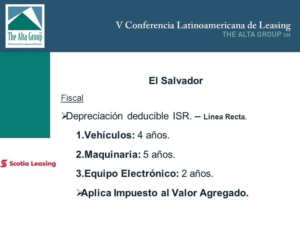 Insertar logo El Salvador Fiscal Depreciación deducible ISR. – Línea Recta. 1.Vehículos: 4 años. 2.Maquinaria: 5 años. 3.Equipo Electrónico: 2 años. A