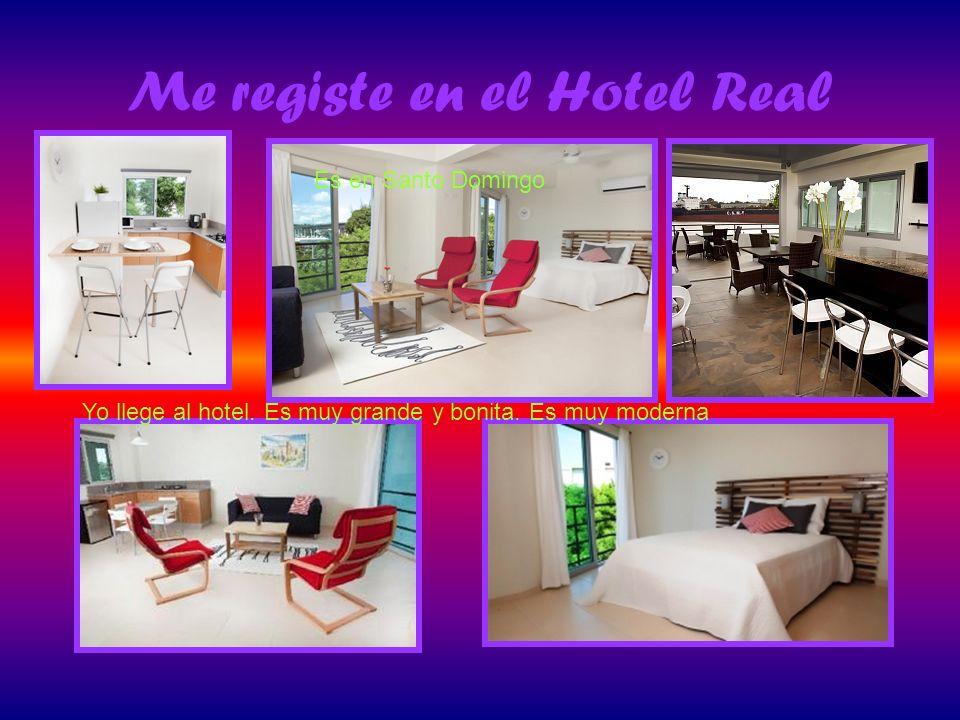 Me registe en el Hotel Real. Es en Santo Domingo Yo llege al hotel. Es muy grande y bonita. Es muy moderna.