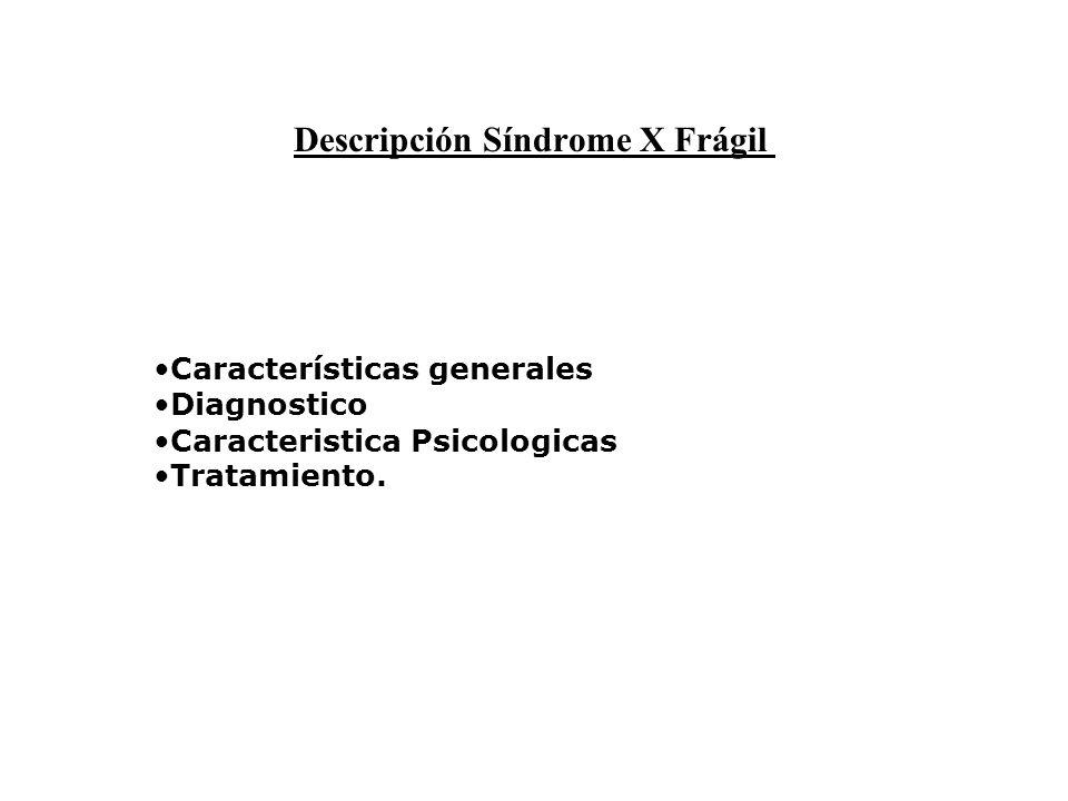 Características generales Diagnostico Caracteristica Psicologicas Tratamiento. Descripción Síndrome X Frágil