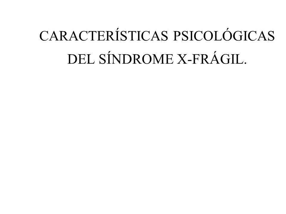 CARACTERÍSTICAS PSICOLÓGICAS DEL SÍNDROME X-FRÁGIL.