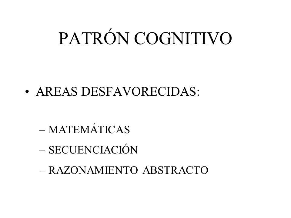PATRÓN COGNITIVO AREAS DESFAVORECIDAS: –MATEMÁTICAS –SECUENCIACIÓN –RAZONAMIENTO ABSTRACTO