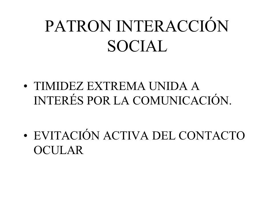PATRON INTERACCIÓN SOCIAL TIMIDEZ EXTREMA UNIDA A INTERÉS POR LA COMUNICACIÓN. EVITACIÓN ACTIVA DEL CONTACTO OCULAR