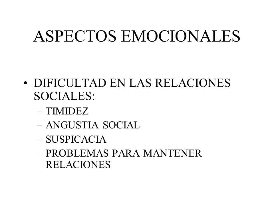 ASPECTOS EMOCIONALES DIFICULTAD EN LAS RELACIONES SOCIALES: –TIMIDEZ –ANGUSTIA SOCIAL –SUSPICACIA –PROBLEMAS PARA MANTENER RELACIONES