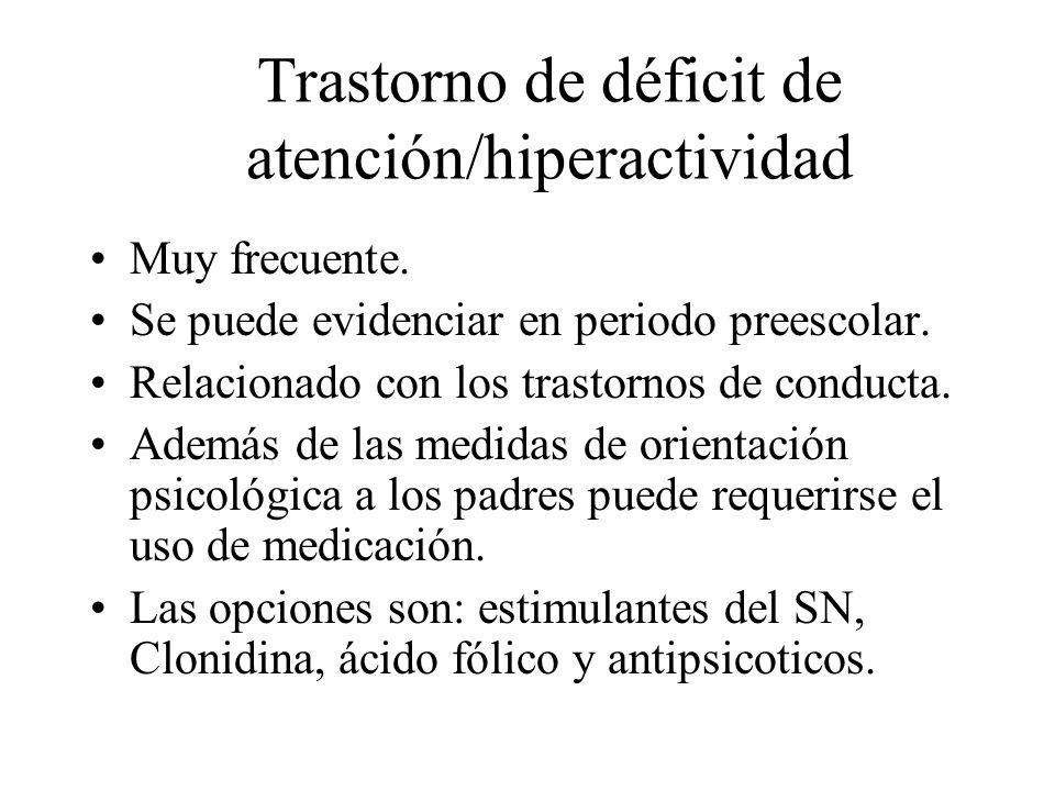 Trastorno de déficit de atención/hiperactividad Muy frecuente. Se puede evidenciar en periodo preescolar. Relacionado con los trastornos de conducta.