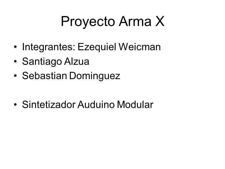 Proyecto Arma X Integrantes: Ezequiel Weicman Santiago Alzua Sebastian Dominguez Sintetizador Auduino Modular