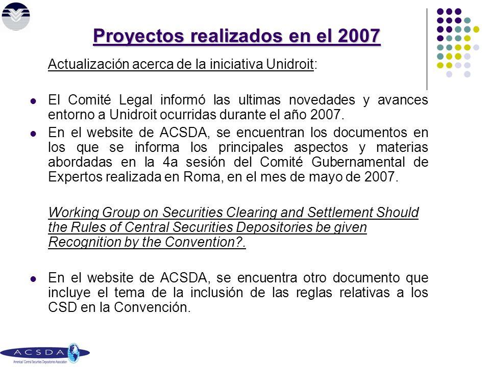 Proyectos realizados en el 2007 Actualización acerca de la iniciativa Unidroit: El Comité Legal informó las ultimas novedades y avances entorno a Unidroit ocurridas durante el año 2007.