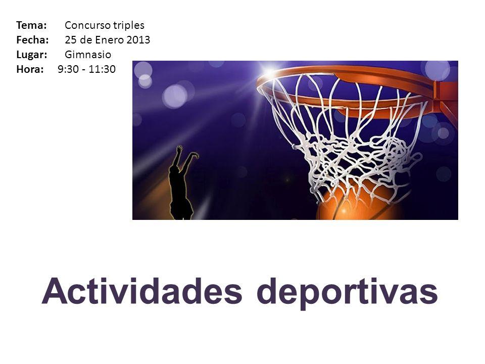 Actividades deportivas Tema: Campeonato de tenis de mesa Fecha: 25 de Enero 2013 Lugar: Gimnasio Hora: 9:30 - 11:30