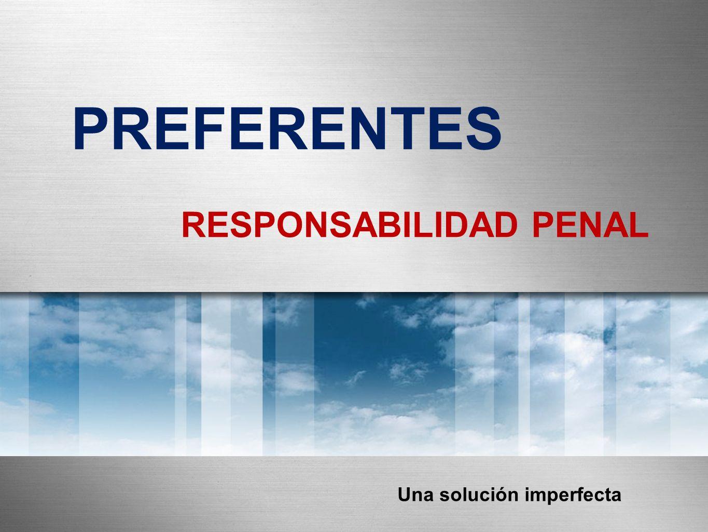 PREFERENTES RESPONSABILIDAD PENAL Una solución imperfecta