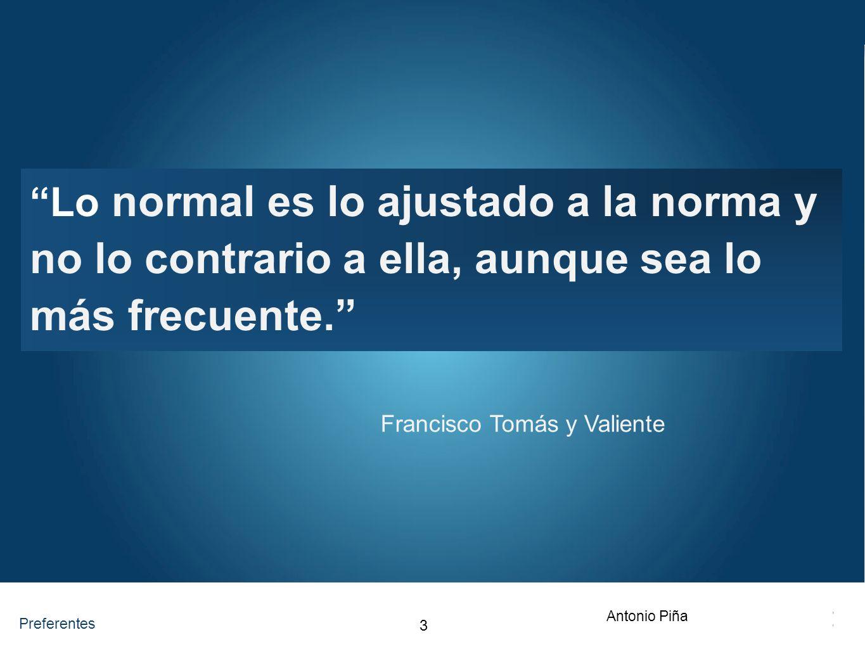 Preferentes Lo normal es lo ajustado a la norma y no lo contrario a ella, aunque sea lo más frecuente.