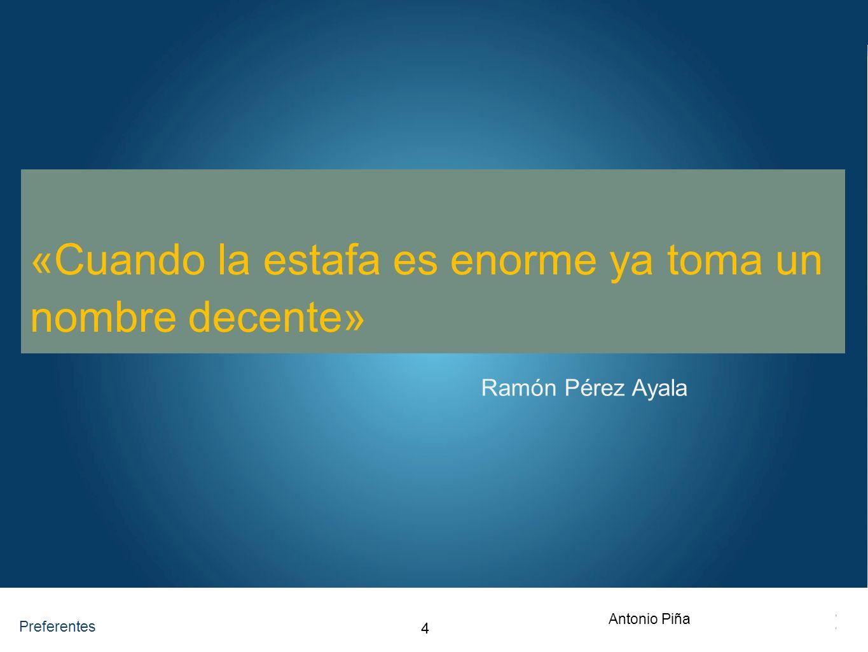 Preferentes «La gente tiene la costumbre de no leer nunca la letra pequeña» Miguel Blesa Comisión de Economía del Congreso de los Diputados 28 de noviembre 2012 Antonio Piña