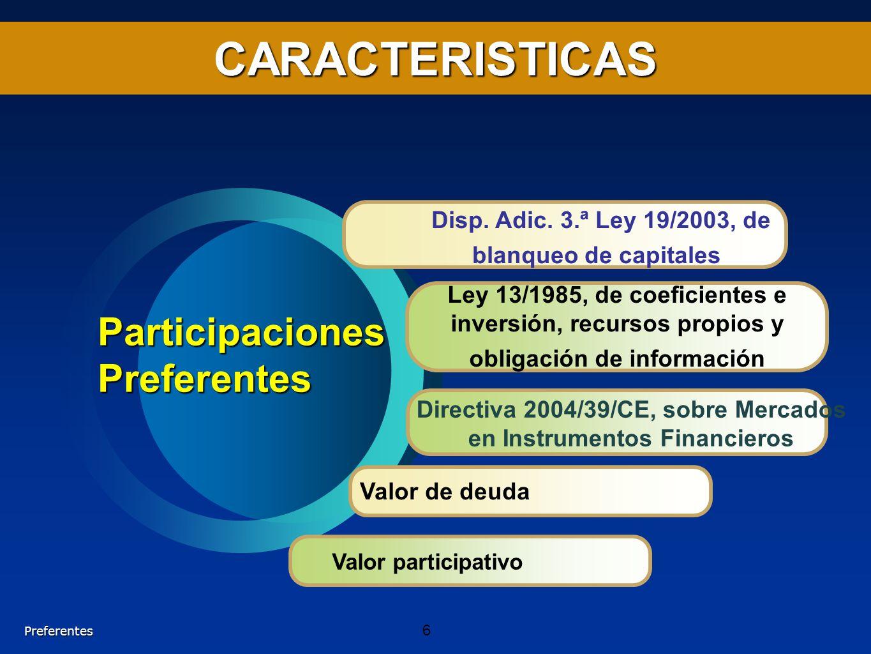 CARACTERISTICAS Ley 13/1985, de coeficientes e inversión, recursos propios y obligación de información Valor de deuda ParticipacionesPreferentes Preferentes Valor participativo 6 Disp.