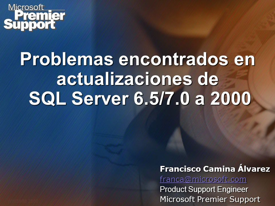 Microsoft Confidential 1 WWSMM 2000 Problemas encontrados en actualizaciones de SQL Server 6.5/7.0 a 2000 Francisco Camina Álvarez franca@microsoft.co