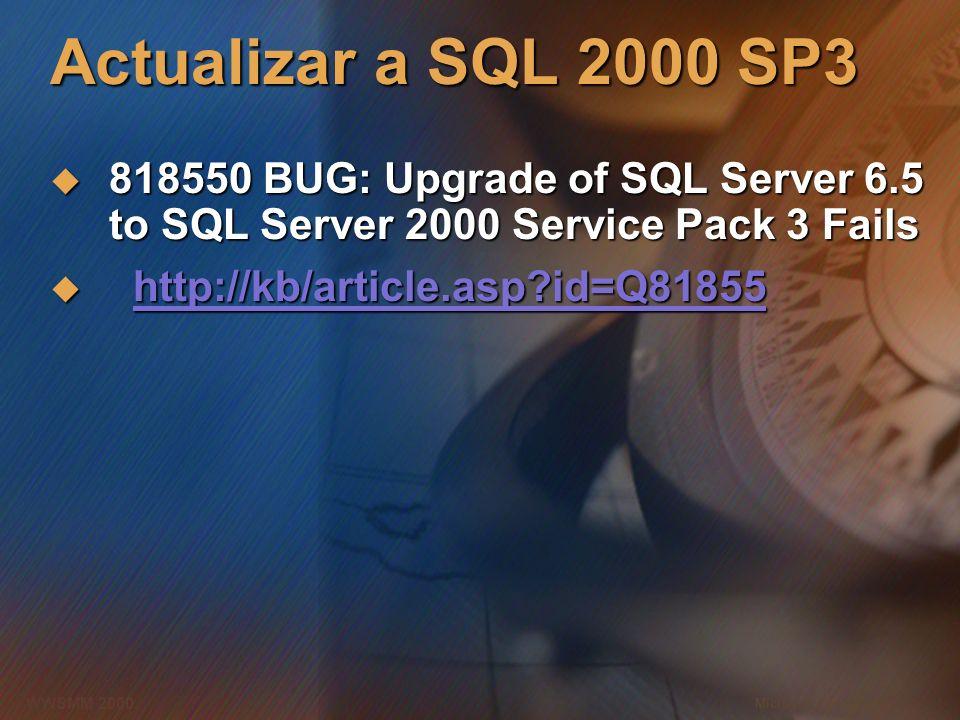 Microsoft Confidential 11 WWSMM 2000 Actualizar a SQL 2000 SP3 818550 BUG: Upgrade of SQL Server 6.5 to SQL Server 2000 Service Pack 3 Fails 818550 BU