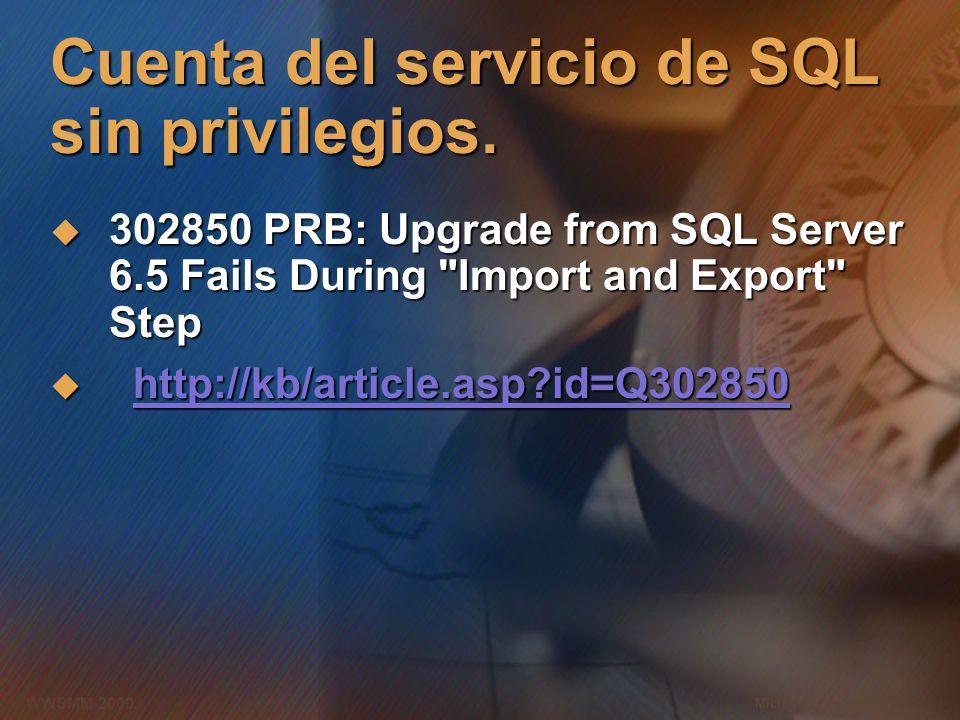 Microsoft Confidential 14 WWSMM 2000 Cuenta del servicio de SQL sin privilegios. 302850 PRB: Upgrade from SQL Server 6.5 Fails During