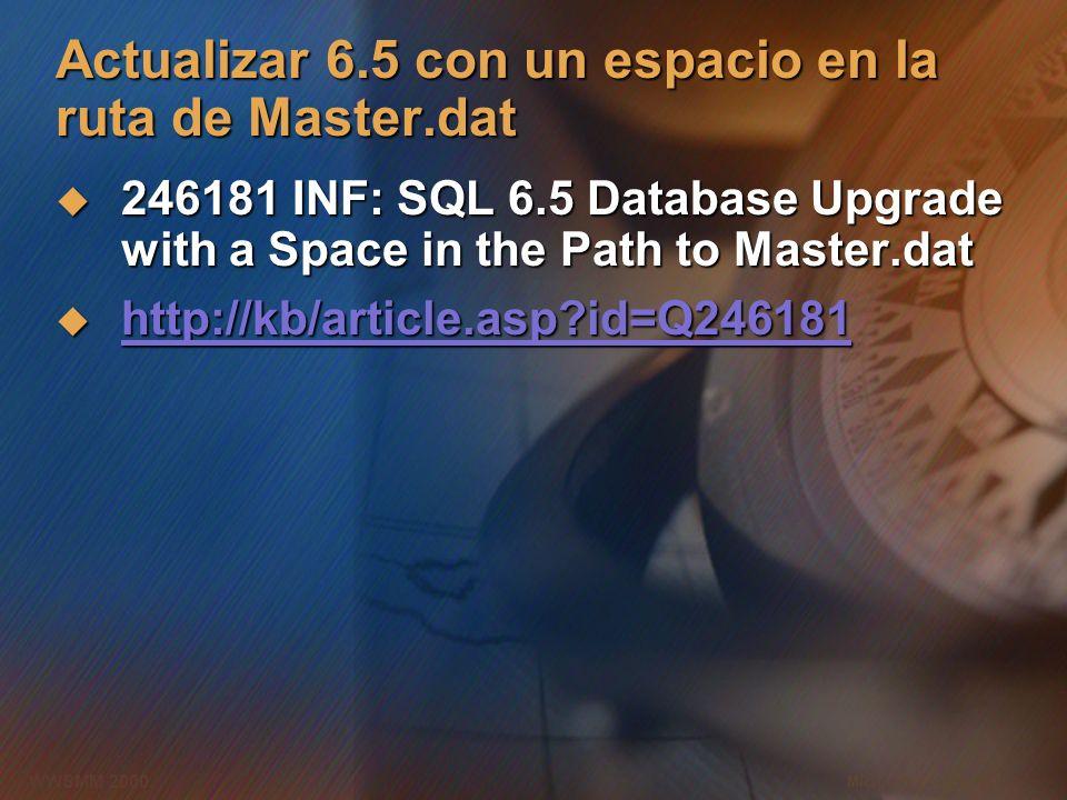 Microsoft Confidential 3 WWSMM 2000 Actualizar 6.5 con un espacio en la ruta de Master.dat 246181 INF: SQL 6.5 Database Upgrade with a Space in the Pa