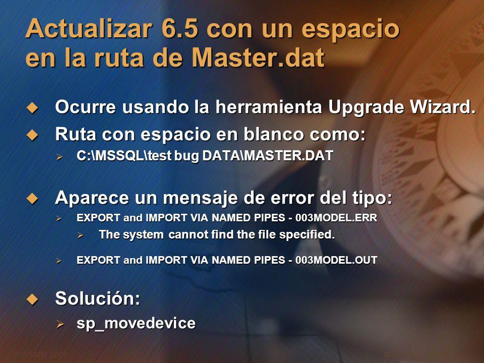 Microsoft Confidential 4 WWSMM 2000 Actualizar 6.5 con un espacio en la ruta de Master.dat Ocurre usando la herramienta Upgrade Wizard. Ocurre usando