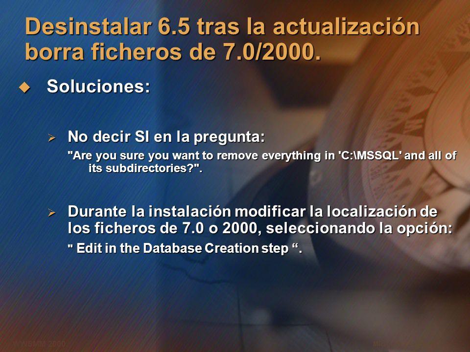 Microsoft Confidential 7 WWSMM 2000 Desinstalar 6.5 tras la actualización borra ficheros de 7.0/2000. Soluciones: Soluciones: No decir SI en la pregun