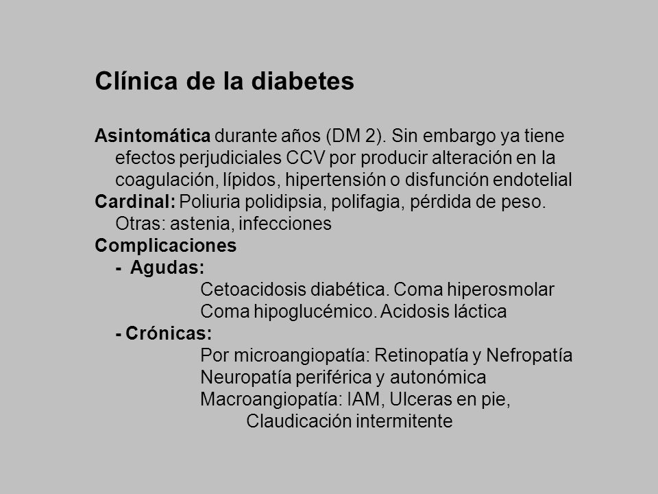 Clínica de la diabetes Asintomática durante años (DM 2). Sin embargo ya tiene efectos perjudiciales CCV por producir alteración en la coagulación, líp