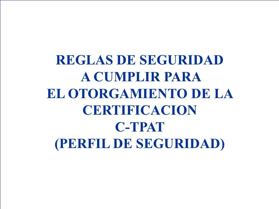 REGLAS DE SEGURIDAD A CUMPLIR PARA EL OTORGAMIENTO DE LA CERTIFICACION C-TPAT (PERFIL DE SEGURIDAD)