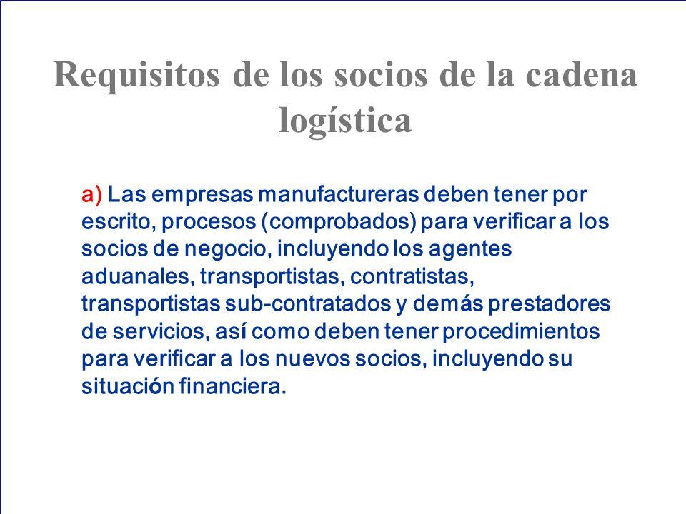 a) Las empresas manufactureras deben tener por escrito, procesos (comprobados) para verificar a los socios de negocio, incluyendo los agentes aduanale
