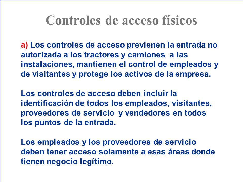 a) Los controles de acceso previenen la entrada no autorizada a los tractores y camiones a las instalaciones, mantienen el control de empleados y de v