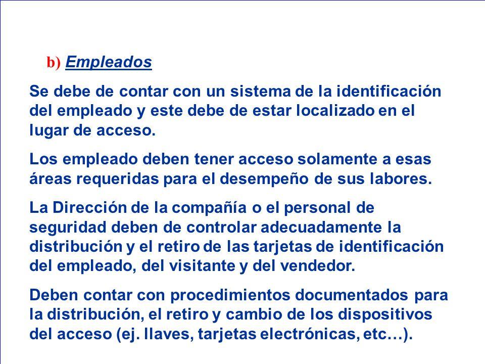 b) Empleados Se debe de contar con un sistema de la identificación del empleado y este debe de estar localizado en el lugar de acceso. Los empleado de
