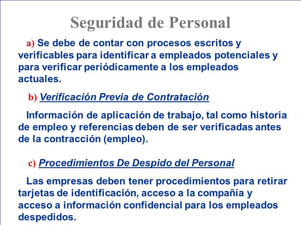 Seguridad de Personal a) Se debe de contar con procesos escritos y verificables para identificar a empleados potenciales y para verificar periódicamen