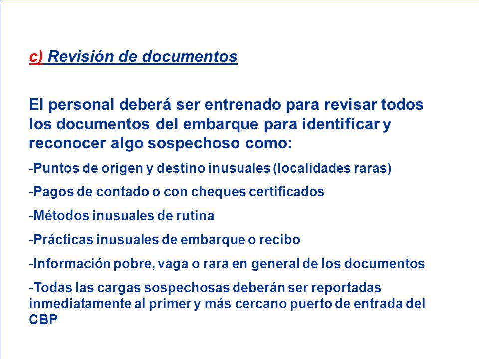 c) Revisión de documentos El personal deberá ser entrenado para revisar todos los documentos del embarque para identificar y reconocer algo sospechoso