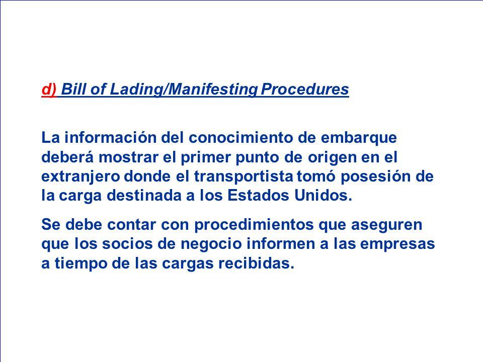 d) Bill of Lading/Manifesting Procedures La información del conocimiento de embarque deberá mostrar el primer punto de origen en el extranjero donde e