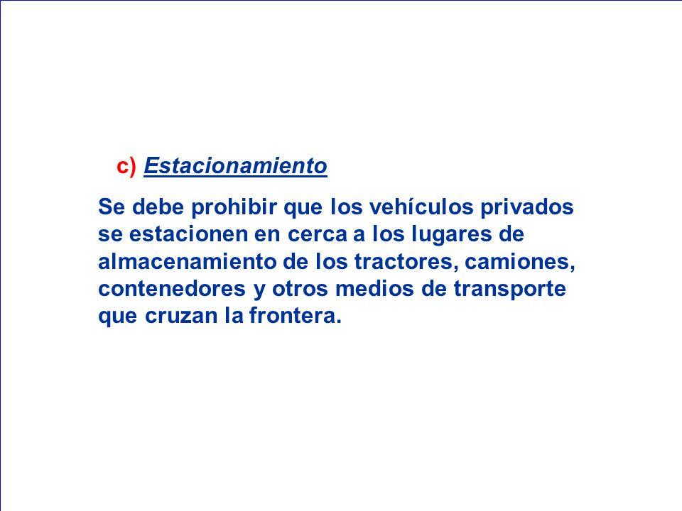 c) Estacionamiento Se debe prohibir que los vehículos privados se estacionen en cerca a los lugares de almacenamiento de los tractores, camiones, cont