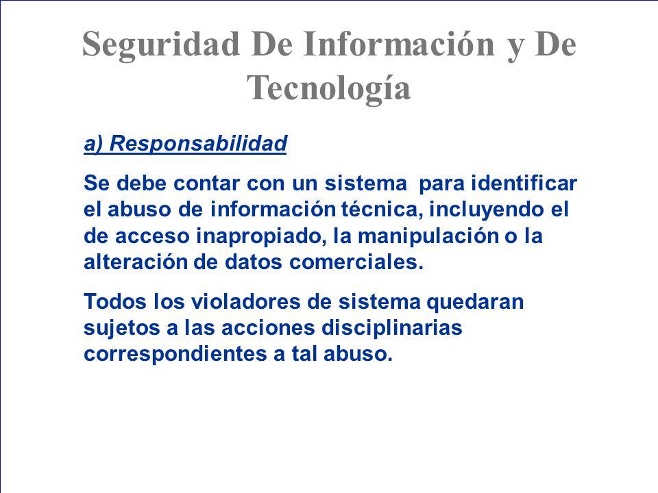 a) Responsabilidad Se debe contar con un sistema para identificar el abuso de información técnica, incluyendo el de acceso inapropiado, la manipulació