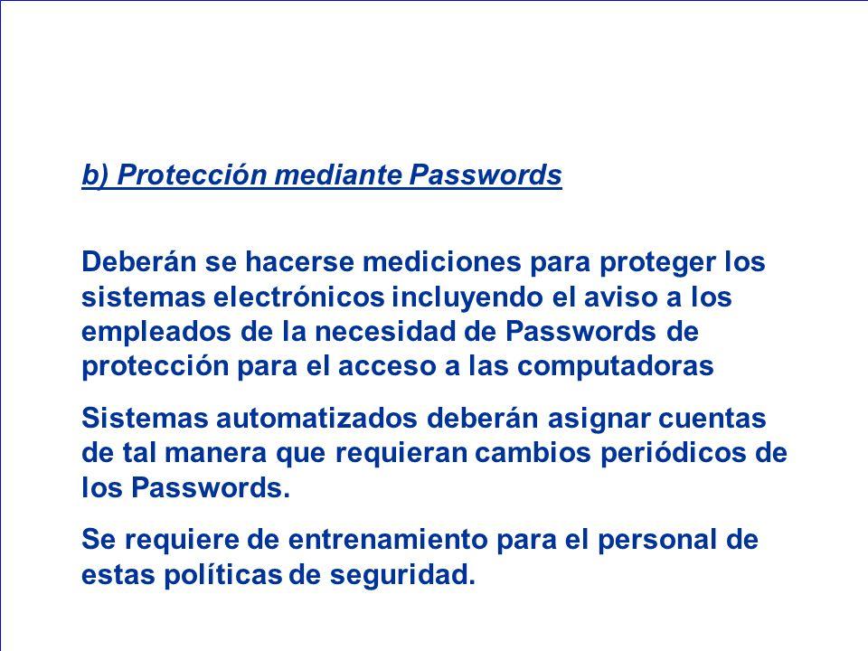 b) Protección mediante Passwords Deberán se hacerse mediciones para proteger los sistemas electrónicos incluyendo el aviso a los empleados de la neces
