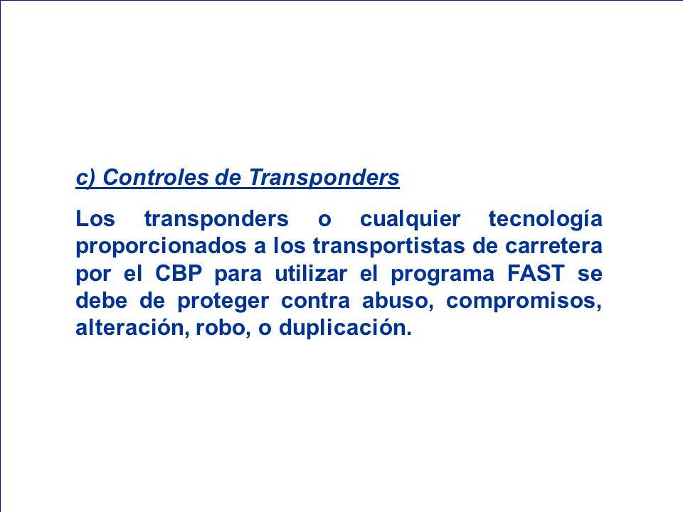 c) Controles de Transponders Los transponders o cualquier tecnología proporcionados a los transportistas de carretera por el CBP para utilizar el prog