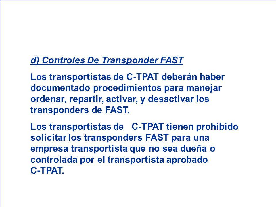 d) Controles De Transponder FAST Los transportistas de C-TPAT deberán haber documentado procedimientos para manejar ordenar, repartir, activar, y desa