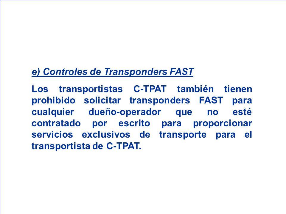 e) Controles de Transponders FAST Los transportistas C-TPAT también tienen prohibido solicitar transponders FAST para cualquier dueño-operador que no