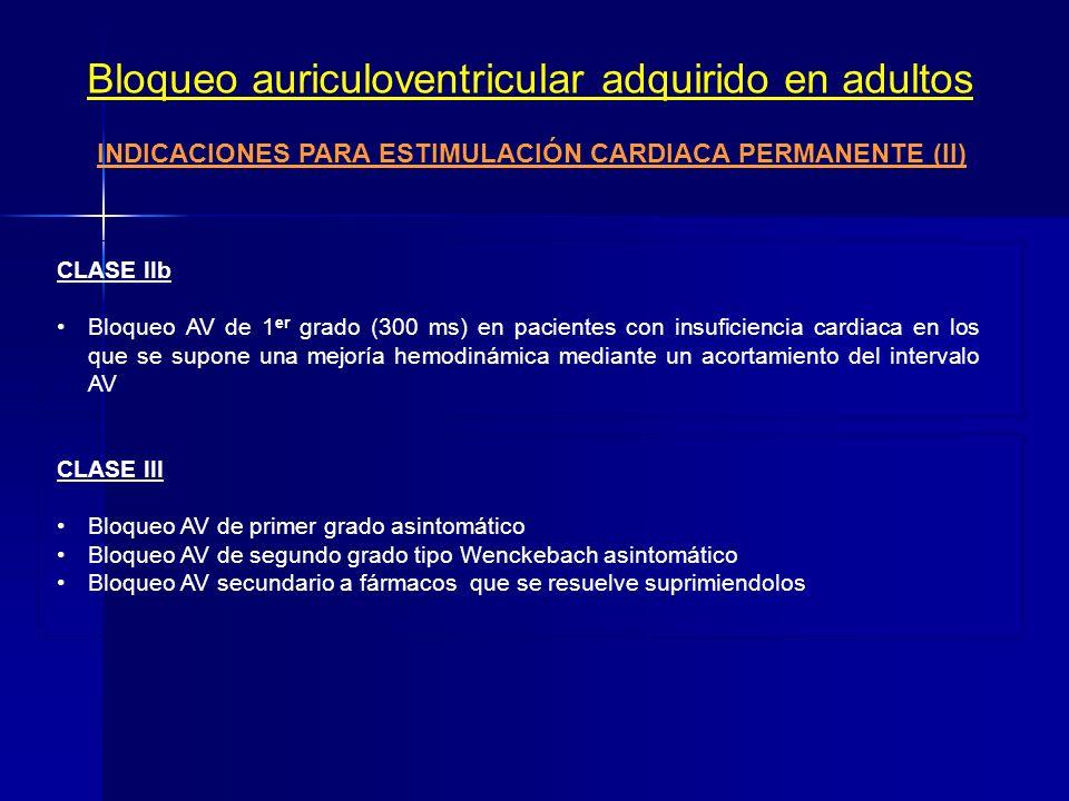 Bloqueo auriculoventricular adquirido en adultos INDICACIONES PARA ESTIMULACIÓN CARDIACA PERMANENTE (I) CLASE I 1.Bloqueo AV completo a cualquier nive
