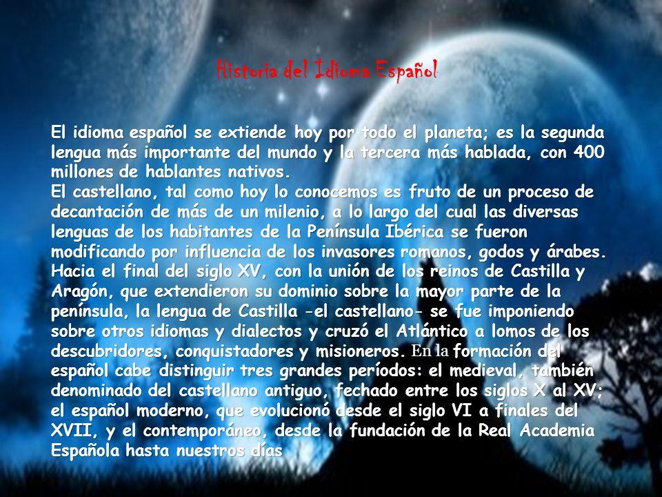 Historia del Idioma Español El idioma español se extiende hoy por todo el planeta; es la segunda lengua más importante del mundo y la tercera más habl