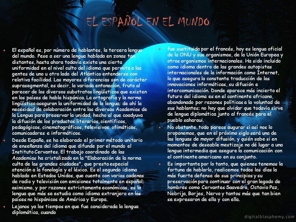 EL ESPAÑOL EN EL MUNDO El español es, por número de hablantes, la tercera lengua del mundo. Pese a ser una lengua hablada en zonas tan distantes, hast