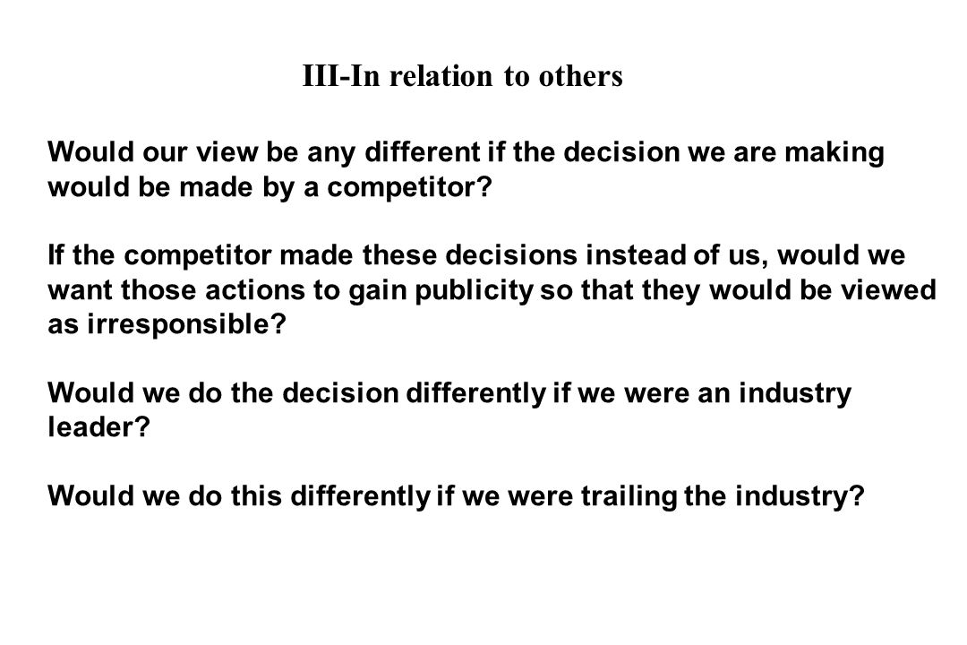 Would our view be any different if the decision we are making would be made by a competitor.