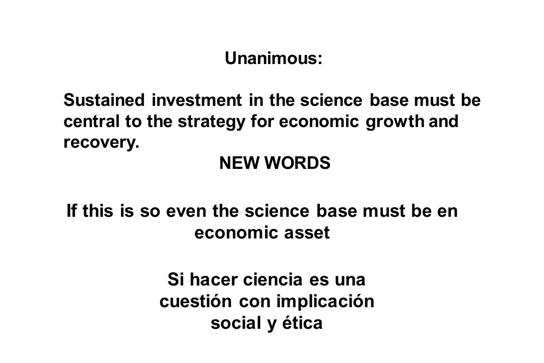Unanimous: Sustained investment in the science base must be central to the strategy for economic growth and recovery. NEW WORDS If this is so even the