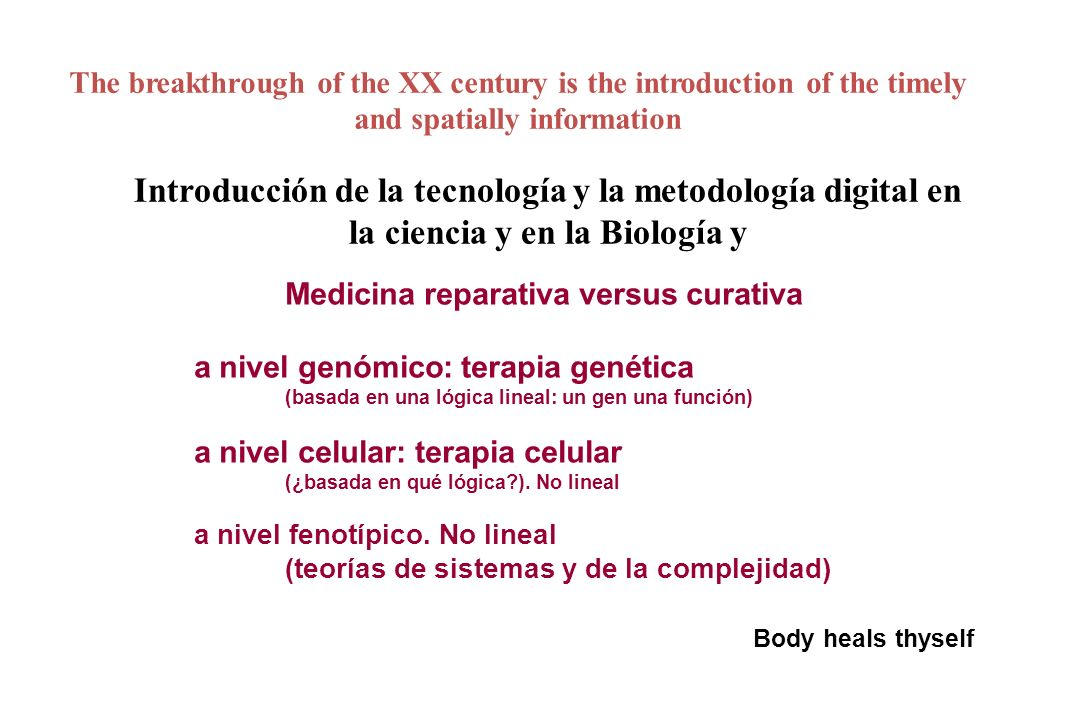 The breakthrough of the XX century is the introduction of the timely and spatially information Medicina reparativa versus curativa a nivel genómico: t