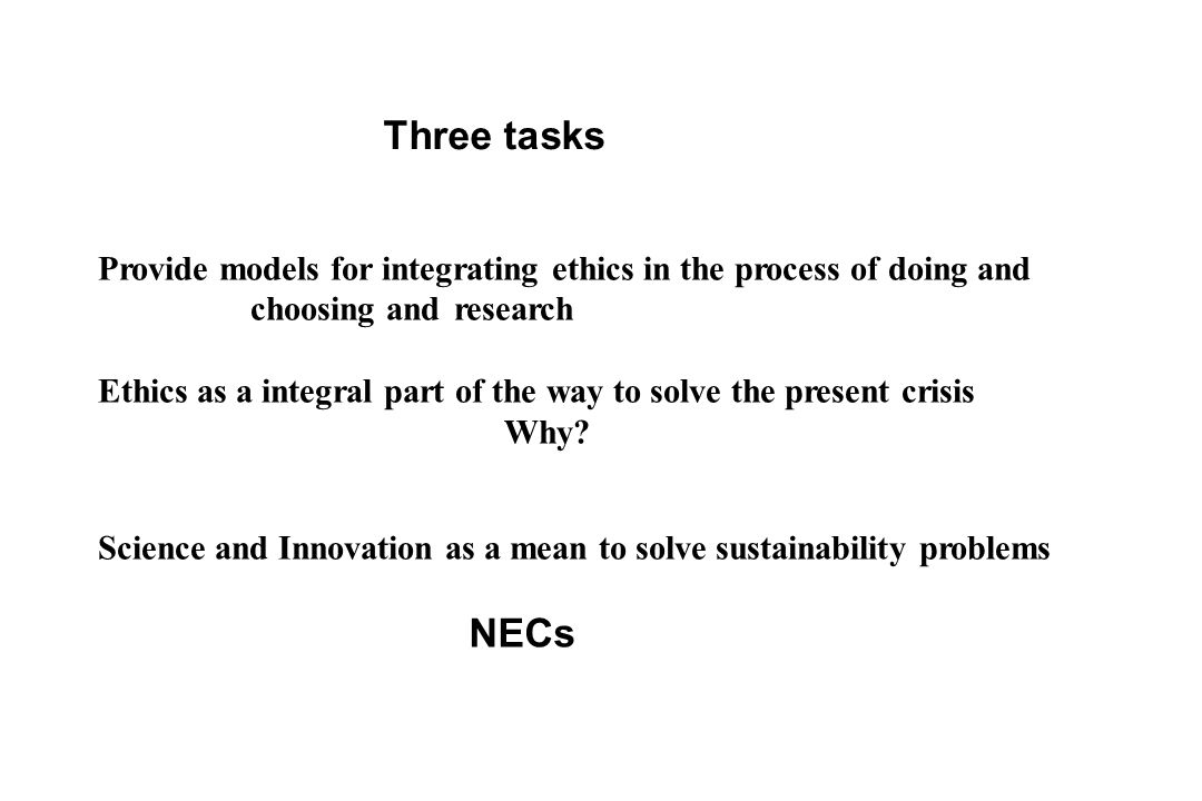Provide models for integrating ethics in the process of doing and choosing and research Ethics as a integral part of the way to solve the present crisis Why.