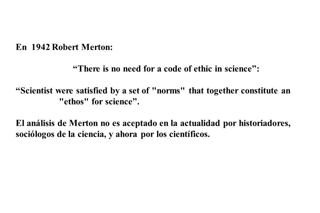 En 1942 Robert Merton: There is no need for a code of ethic in science: Scientist were satisfied by a set of