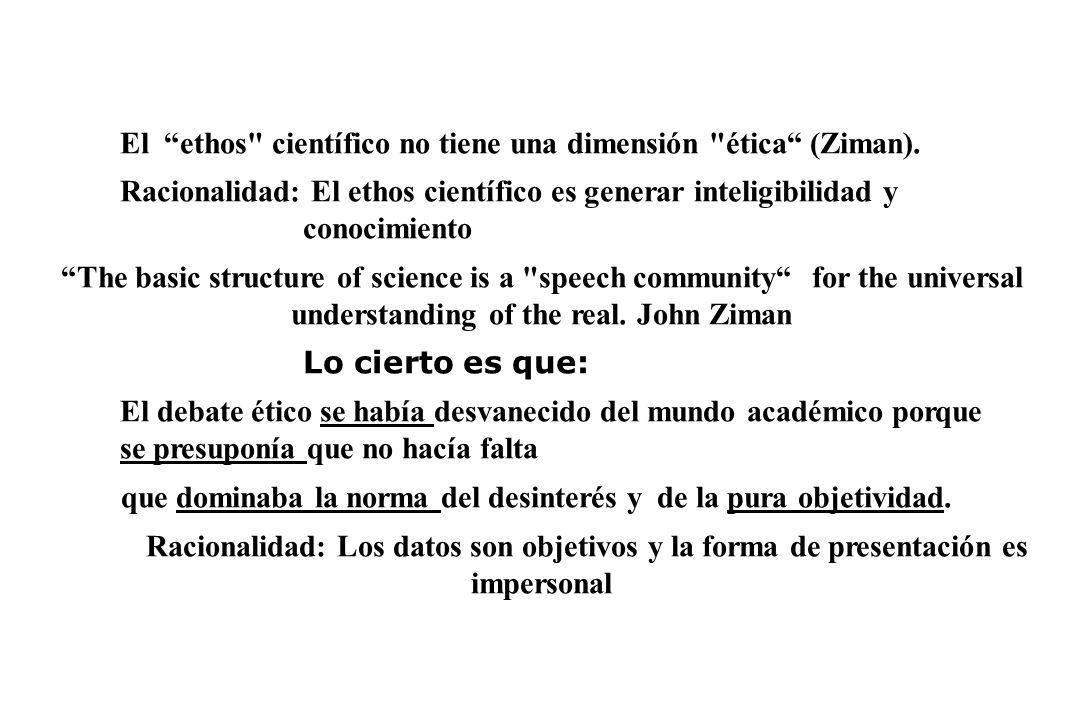 El ethos científico no tiene una dimensión ética (Ziman).