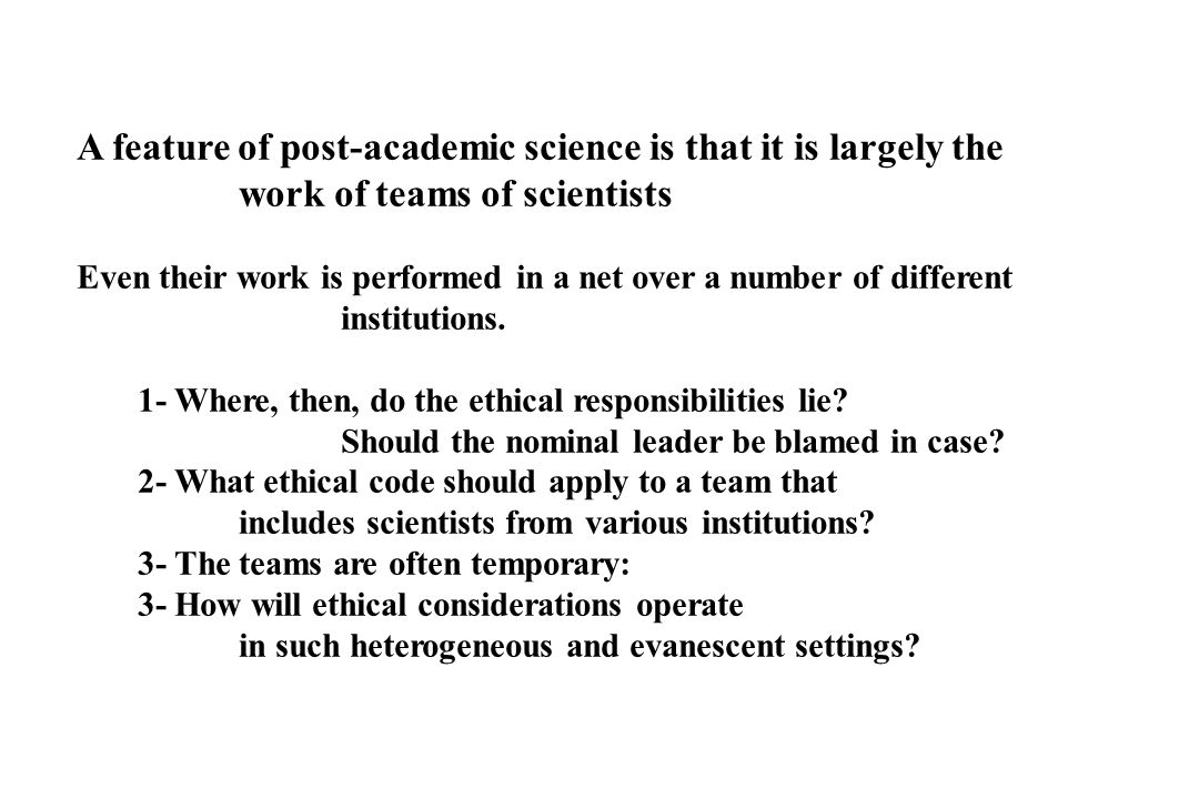 A feature of post academic science is that it is largely the work of teams of scientists Even their work is performed in a net over a number of different institutions.