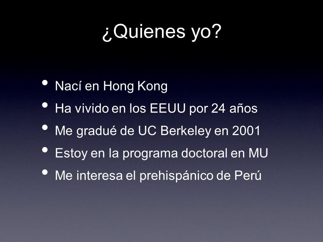 ¿Quienes yo? Nací en Hong Kong Ha vivido en los EEUU por 24 años Me gradué de UC Berkeley en 2001 Estoy en la programa doctoral en MU Me interesa el p