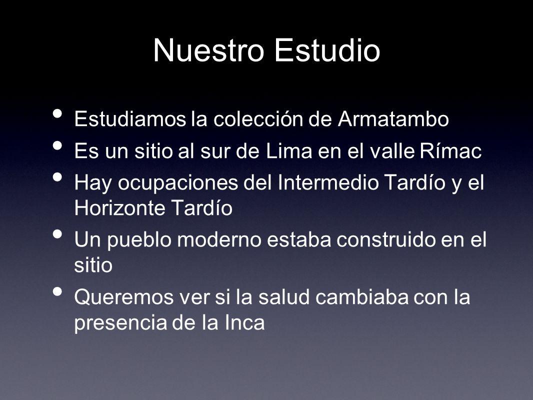 Nuestro Estudio Estudiamos la colección de Armatambo Es un sitio al sur de Lima en el valle Rímac Hay ocupaciones del Intermedio Tardío y el Horizonte